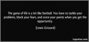 quote-the-game-of-life-is-a-lot-like-football-you-have-to-tackle-your-problems-block-your-fears-and-lewis-grizzard-76238