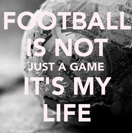 football-is-not-just-a-game-its-my-life